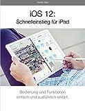 iOS 12: Schnelleinstieg für iPad: Für alle iPads ab iPad Air (German Edition)