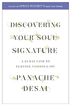 Discovering Your Soul Signature: A 33 Day Path to Purpose, Passion and Joy by [Desai, Panache]