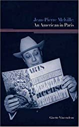 Jean-Pierre Melville: An American in Paris by Ginette Vincendeau (2003-08-26)