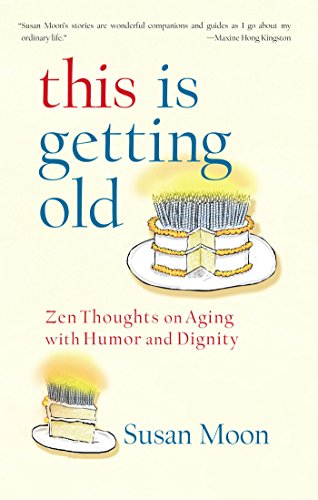 This Is Getting Old: Zen Thoughts on Aging with Humor and Dignity (English Edition)