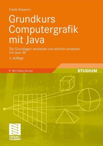 Grundkurs Computergrafik mit Java: Die Grundlagen Verstehen und Einfach Umsetzen Mit Java 3D (German Edition)