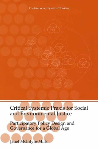 Critical Systemic Praxis for Social and Environmental Justice: Participatory Policy Design and Governance for a Global Age (Contemporary Systems Thinking)