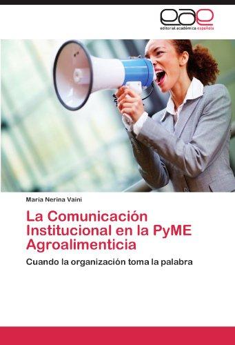 La Comunicación Institucional en la PyME Agroalimenticia por Vaini María Nerina