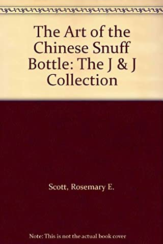 The Art of the Chinese Snuff Bottle: The J & J Collection