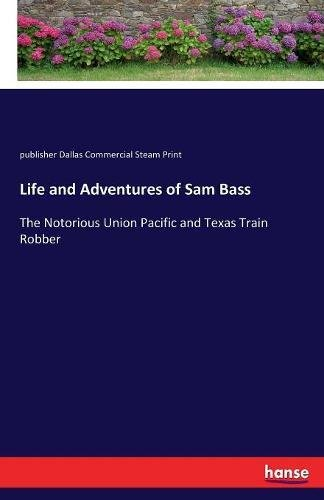 life-and-adventures-of-sam-bass-the-notorious-union-pacific-and-texas-train-robber