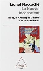 Le nouvel inconscient : Freud, le Christophe Colomb des neurosciences