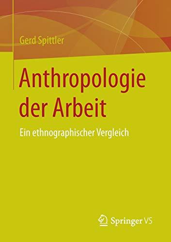 Anthropologie der Arbeit: Ein ethnographischer Vergleich