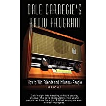 Dale Carnegie's Radio Program: How to Win Friends and Influence People - Lesson 1: Gain Insight into Handling Difficult People; Discover the Keys to Popularity; How Young People Can Look for a Job; & What Employers Want in Their Employees (Dale Carnegie's Radio Program) (Paperback) - Common
