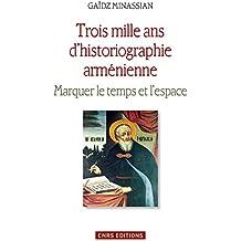 Trois mille ans d'historiographie arménienne: Marquer le temps et l'espace