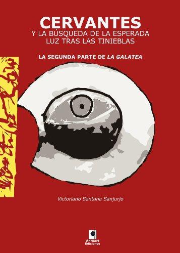 Cervantes y la búsqueda de la esperada luz tras las tinieblas. La segunda parte de La Galatea