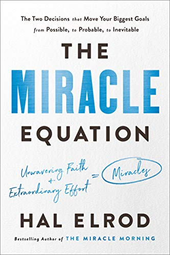 The Miracle Equation: The Two Decisions That Move Your Biggest Goals from Possible, to Probable, to  Inevitable (English Edition)