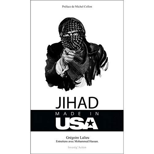 Jihad Made in USA : Comment les Etats-Unis utilisent l'islamisme pour remodeler le Grand Moyen-Orient