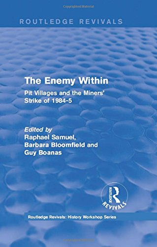 : The Enemy Within (1986): Pit Villages and the Miners' Strike of 1984-5 (Routledge Revivals: History Workshop)