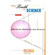 The Truth of Science: Physical Theories and Reality by Roger G. Newton (2000-05-01)