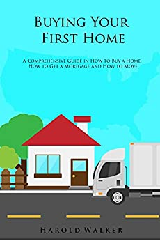 buying your first home a comprehensive guide in how to