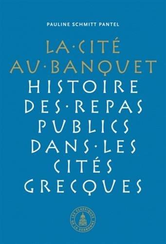 Cité au banquet : Histoire des repas publics dans les cités grecques par Pauline Schmitt Pantel