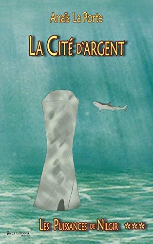 La Cité d'argent: Saga d'aventures jeunesse (Les Puissances de Nilgir t. 3) par Anaïs La Porte