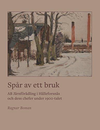 Spår av ett bruk: AB Järnförädling i Hälleforsnäs och dess chefer under 1900-talet (Swedish Edition) par Ragnar Boman