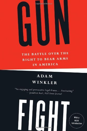 Gunfight: The Battle Over the Right to Bear Arms in America by Adam Winkler (18-Oct-2011) Hardcover