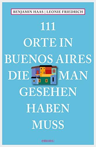 111 Orte in Buenos Aires, die man gesehen haben muss (111 Orte ...)