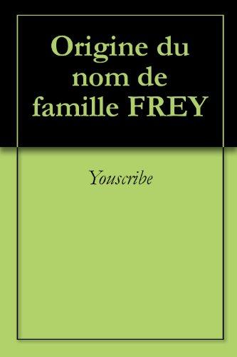 Origine du nom de famille FREY (Oeuvres courtes) par Youscribe