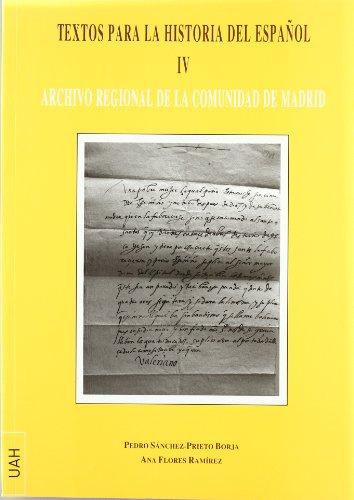 Textos para la historia del español IV: Archivo Regional de la Comunidad de Madrid por Ana Flores Ramírez