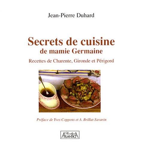 Secrets de cuisine de mamie Germaine : Recettes de Charente, Gironde et Périgord
