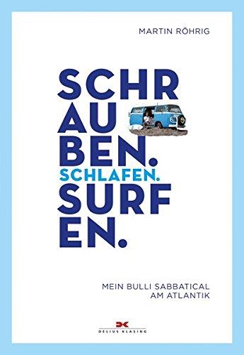 Schrauben. Schlafen. Surfen.: Mein Bulli-Sabbatical am Atlantik