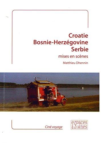 Croatie, Bosnie-Herzégovine, Serbie mises en scène par Matthieu Dhennin