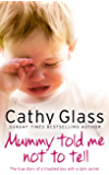 Mummy Told Me Not to Tell: The true story of a troubled boy with a dark secret