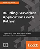 Building Serverless Applications with Python: Develop fast, scalable, and cost-effective web applications that are always available