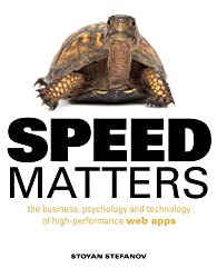 Speed Matters: The business, psychology and technology of high-performance web apps