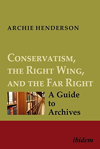 Conservatism, the Right Wing, and the Far Right: A Guide to Archives: Vol. I-IV