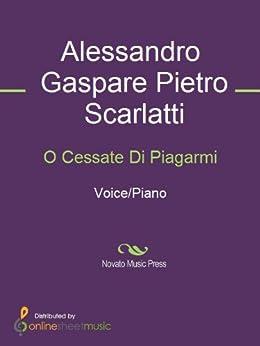 O Cessate Di Piagarmi de [Alessandro Gaspare Pietro Scarlatti]