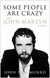 Some People are Crazy: The John Martyn Story by John Neil Munro (2007-10-25)