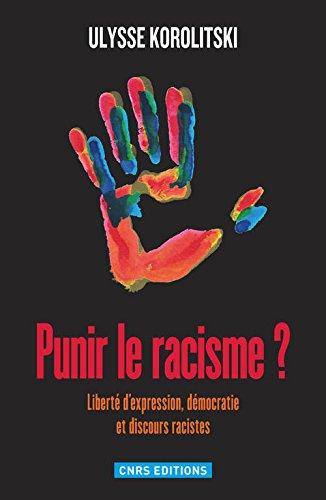 Punir le racisme? Liberté d'expression, démocratie et discours racistes par Ulysse Korolitsky