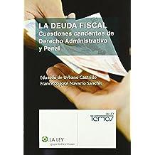 La deuda fiscal: cuestiones candentes de derecho administrativo y penal (La Ley, temas)