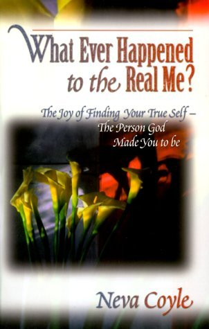 Whatever Happened to the Real Me?: The Joy of Finding Your True Self--The Person God Made You to Be by Neva Coyle (1999-07-02)