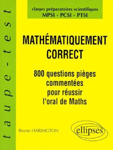 Mathématiquement correct : 800 questions pièges à l'oral de Mathématiques, MPSI-PCSI-PTSI