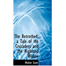The Betrothed, a Tale of the Crusaders and the Highland Widow by Walter Scott (2008-10-15)