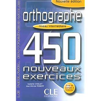 Orthographe 450 exercices - Niveau intermédiaire - Cahier d'exercices