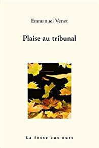 Plaise au tribunal par Emmanuel Venet