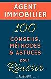 Agent immobilier : 100 Conseils, Méthodes et Astuces, pour Réussir