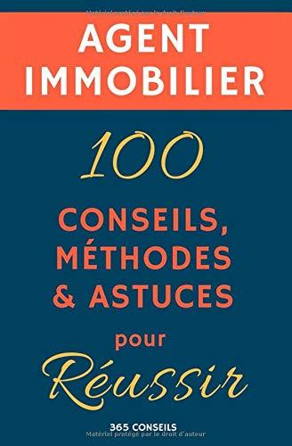 Agent immobilier : 100 Conseils, Méthodes et Astuces, pour Réussir par 365 Conseils