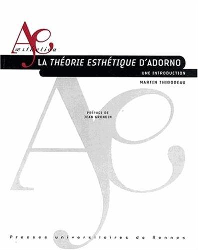 La théorie esthétique d'Adorno : Une introduction par Martin Thibodeau