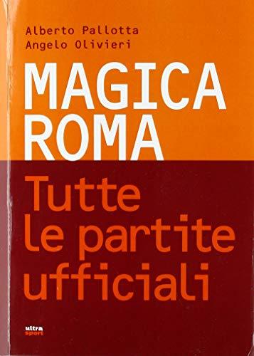 Magica Roma. Tutte le partite ufficiali (Ultra sport) por Alberto Pallotta
