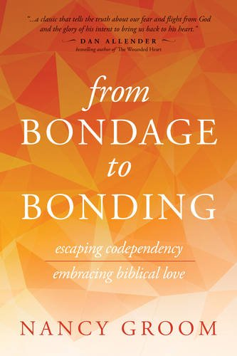 From Bondage to Bonding: Escaping Codependency, Embracing Biblical Love (God's Design for the Family) por Nancy Groom