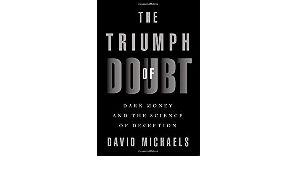 Image result for The Triumph of Doubt: Dark Money and the Science of Deception