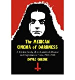 [(The Mexican Cinema of Darkness: A Critical Study of Six Landmark Horror and Exploitation Films, 1969-1988)] [Author: D