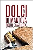 Scarica Libro Dolci di Mantova Ricette e pasticcerie (PDF,EPUB,MOBI) Online Italiano Gratis